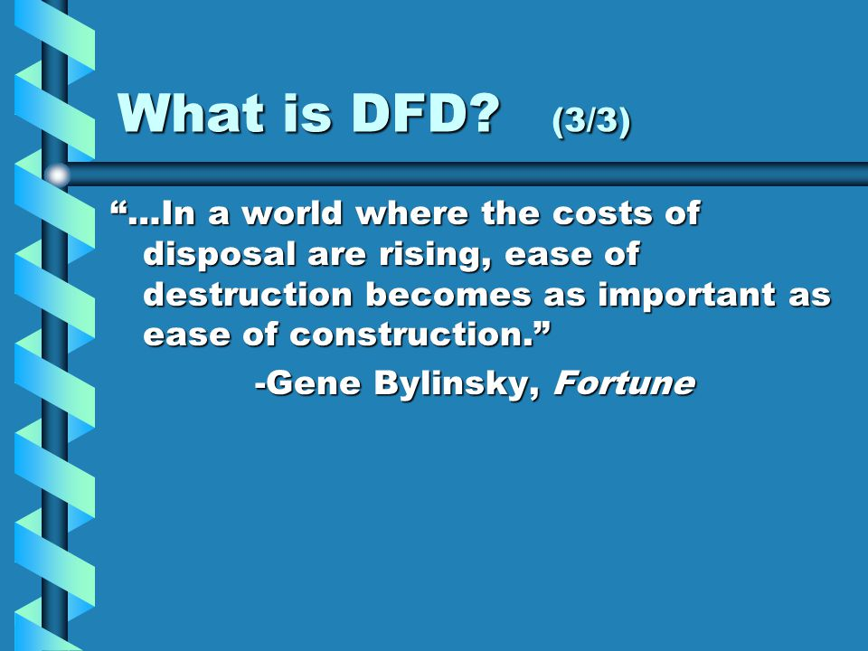 """What is DFD? (3/3) """"…In a world where the costs of disposal are rising, ease of destruction becomes as important as ease of construction."""" -Gene Bylin"""