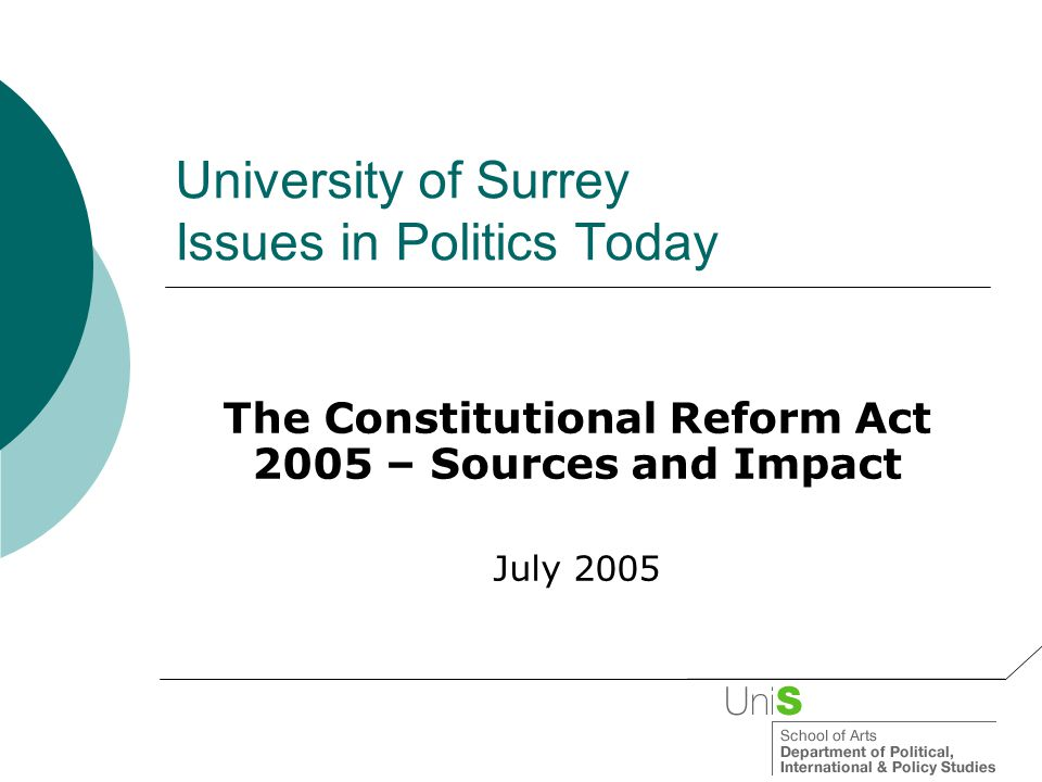 University of Surrey Issues in Politics Today The Constitutional Reform Act 2005 – Sources and Impact July 2005
