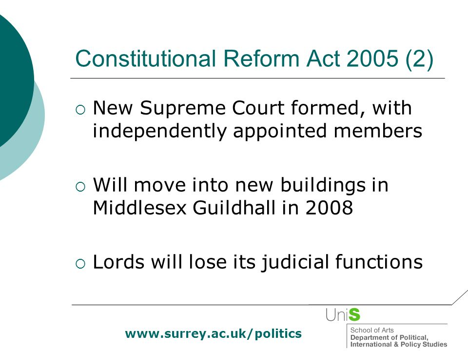 www.surrey.ac.uk/politics Constitutional Reform Act 2005 (2)  New Supreme Court formed, with independently appointed members  Will move into new bui