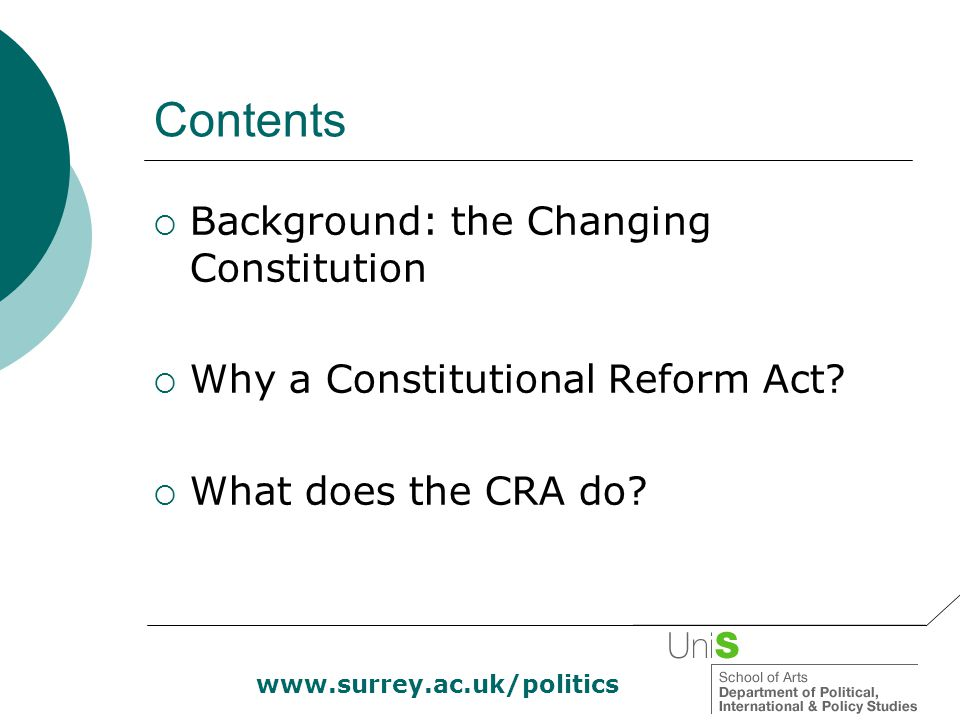 www.surrey.ac.uk/politics The Government's agenda  During 2003, Labour developed a Constitutional Reform Bill: Abolish the Lord Chancellor and his department, replace with Secretary of State for Constitutional Affairs Set up Supreme Court to replace Law Lords Changes to appointment of judges