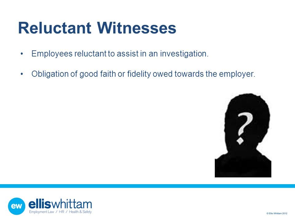 Reluctant Witnesses Employees reluctant to assist in an investigation.