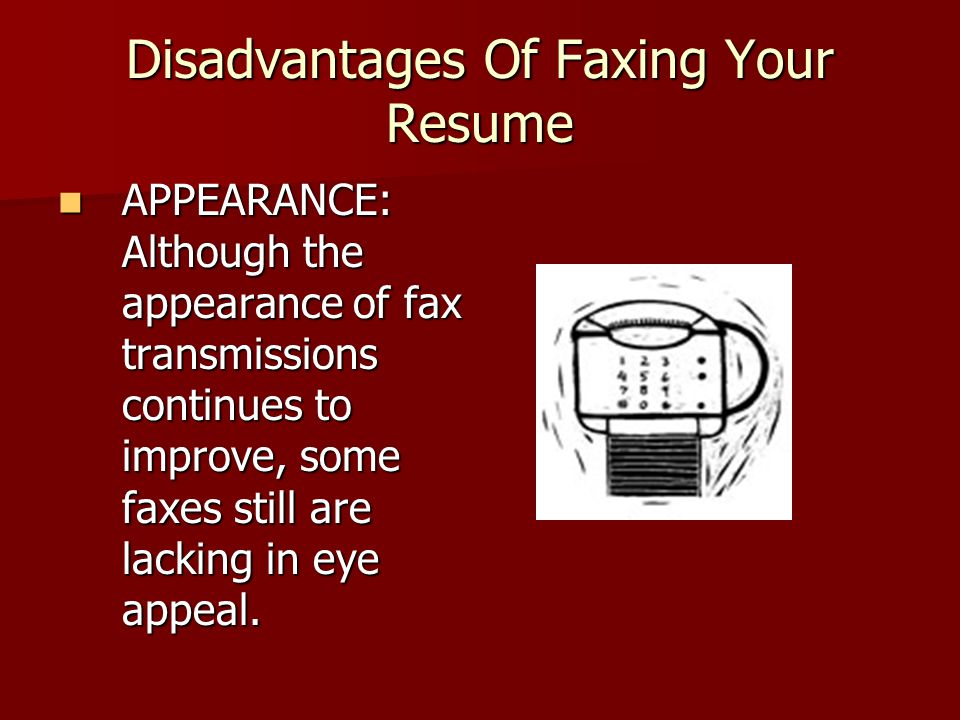 Disadvantages Of Faxing Your Resume APPEARANCE: Although the appearance of fax transmissions continues to improve, some faxes still are lacking in eye appeal.