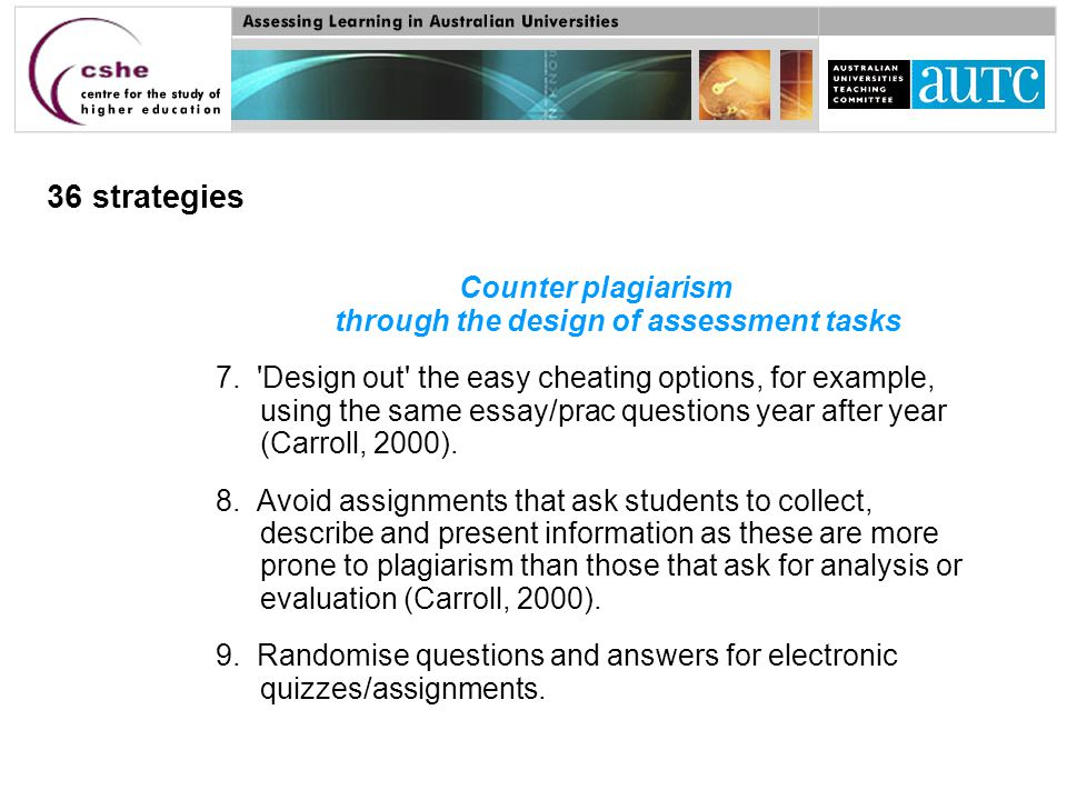 36 strategies Counter plagiarism through the design of assessment tasks 7.