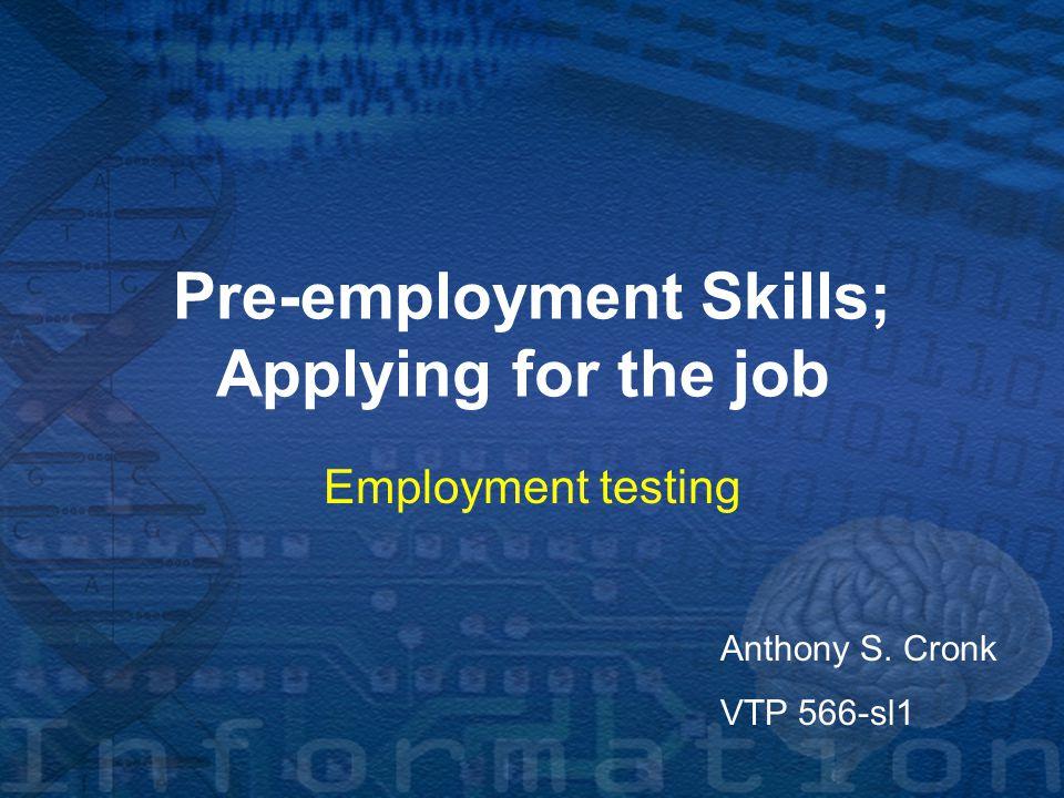 Pre-employment Skills; Applying for the job Employment testing Anthony S. Cronk VTP 566-sl1