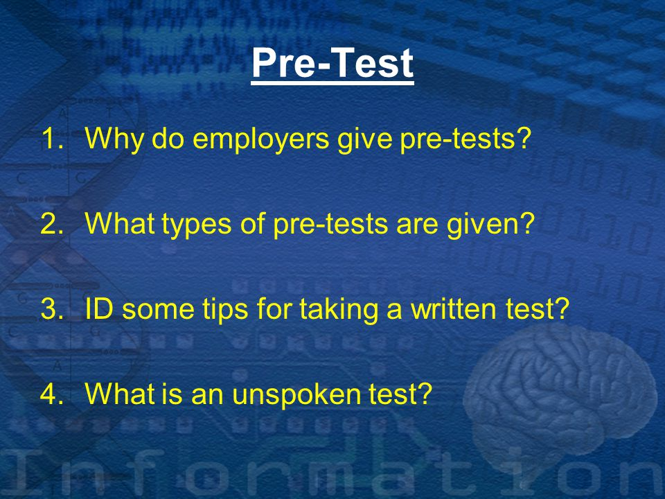 Pre-Test 1.Why do employers give pre-tests. 2.What types of pre-tests are given.