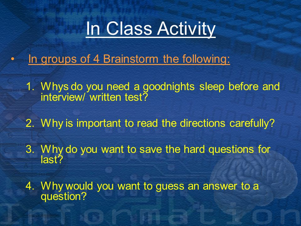 In Class Activity In groups of 4 Brainstorm the following: 1.Whys do you need a goodnights sleep before and interview/ written test.