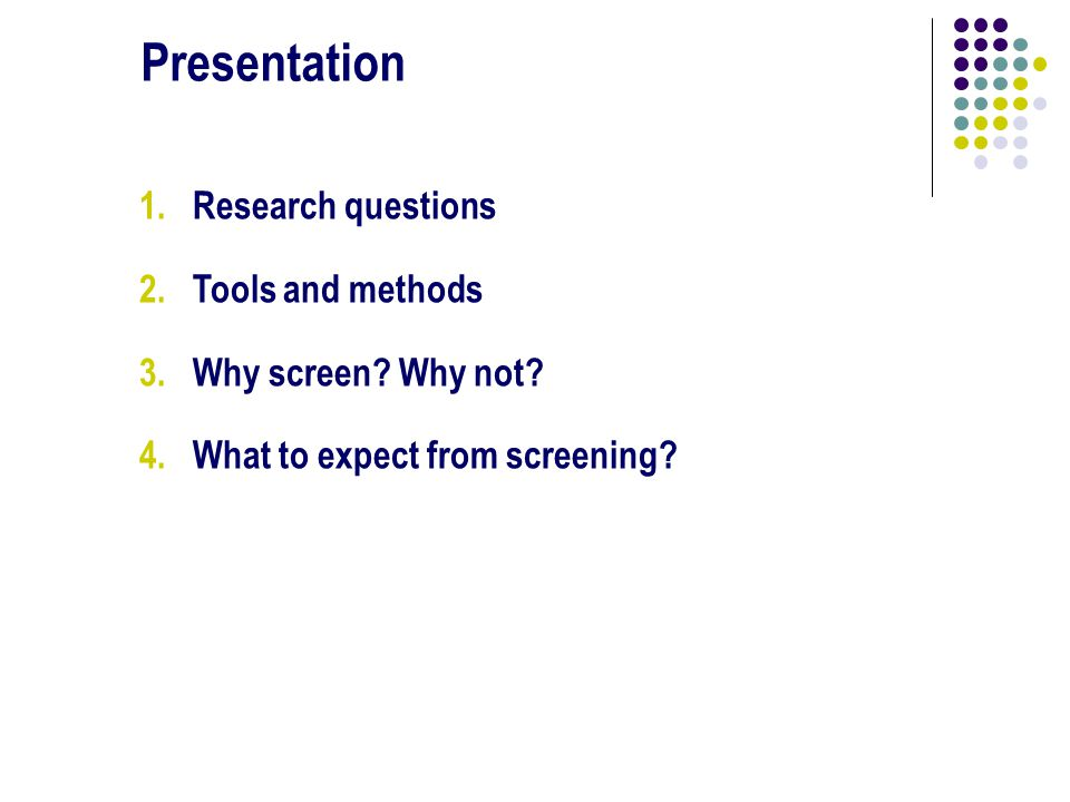 1.Research questions 2. Tools and methods 3.Why screen.