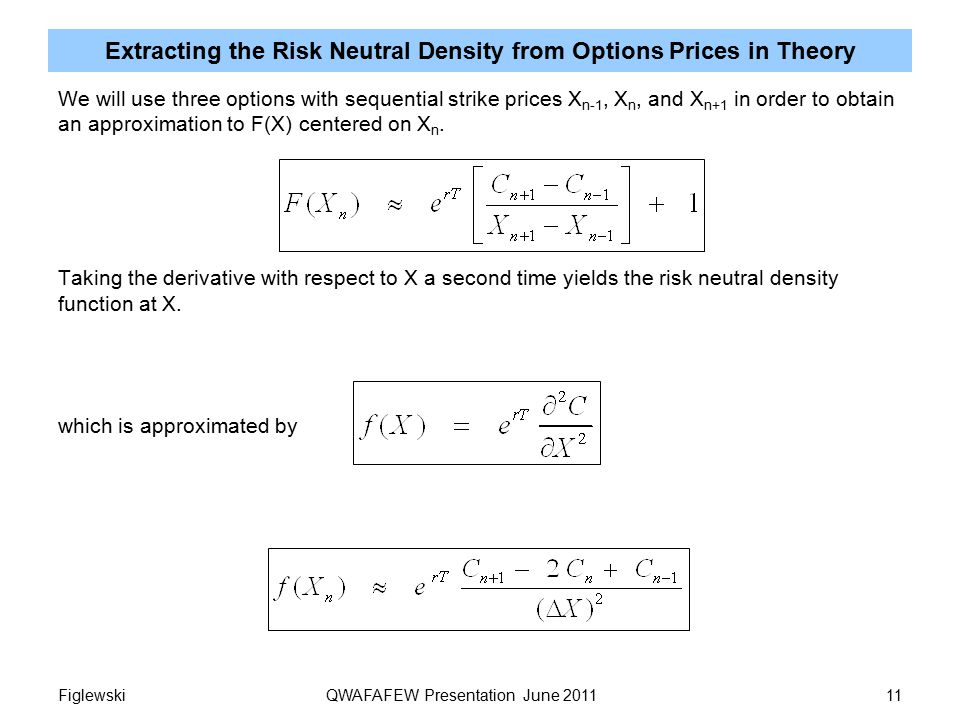 Extracting the Risk Neutral Density from Options Prices in Theory We will use three options with sequential strike prices X n-1, X n, and X n+1 in order to obtain an approximation to F(X) centered on X n.