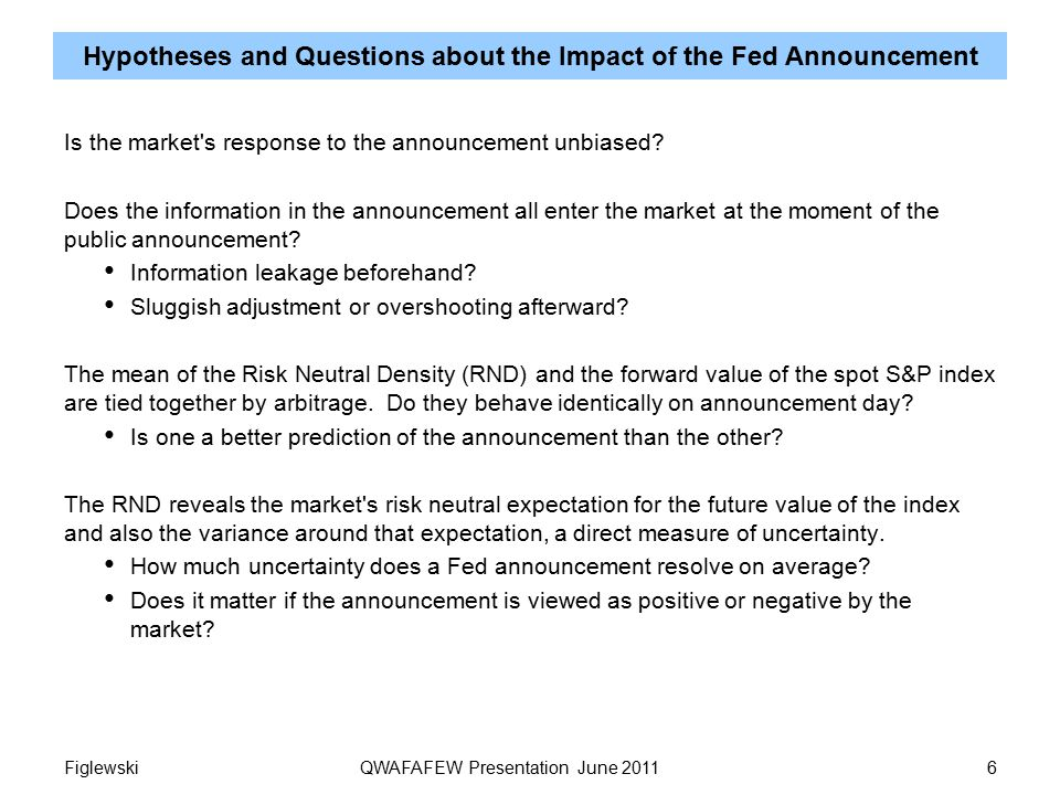Hypotheses and Questions about the Impact of the Fed Announcement Is the market s response to the announcement unbiased.