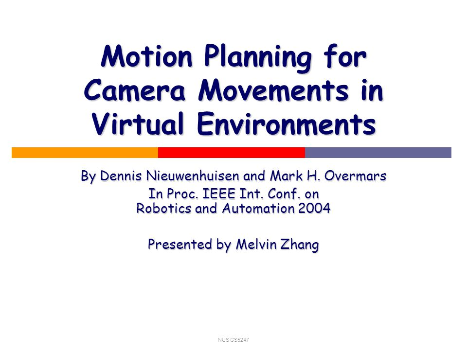 NUS CS5247 Motion Planning for Camera Movements in Virtual Environments By Dennis Nieuwenhuisen and Mark H.
