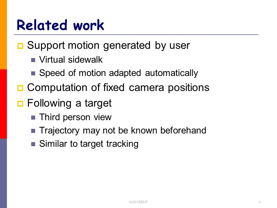NUS CS52474 Related work  Support motion generated by user Virtual sidewalk Speed of motion adapted automatically  Computation of fixed camera posit