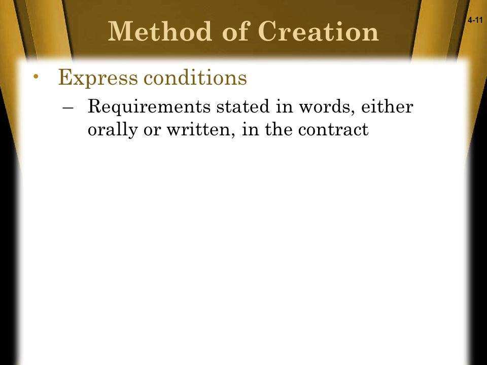 4-11 Express conditions –Requirements stated in words, either orally or written, in the contract Method of Creation