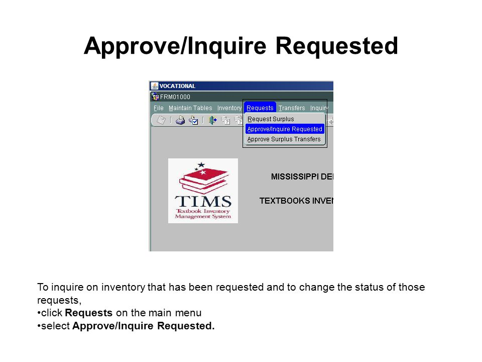 Approve/Inquire Requested To inquire on inventory that has been requested and to change the status of those requests, click Requests on the main menu select Approve/Inquire Requested.