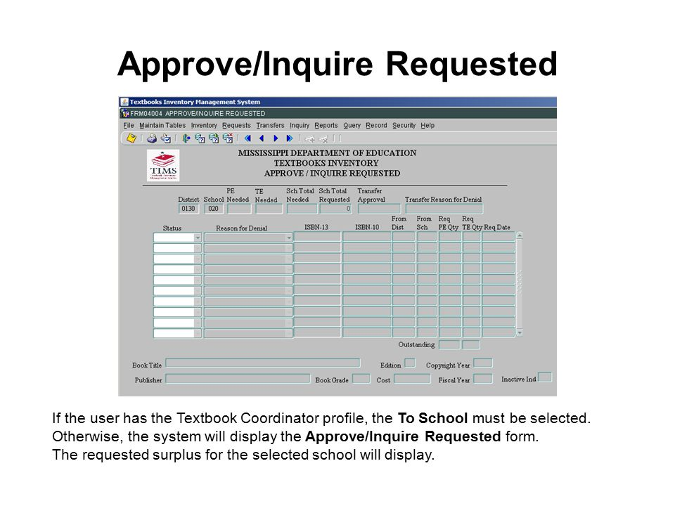 Approve/Inquire Requested If the user has the Textbook Coordinator profile, the To School must be selected.