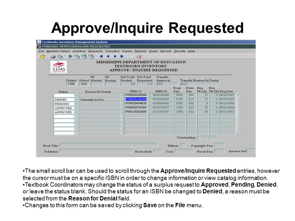 Approve/Inquire Requested The small scroll bar can be used to scroll through the Approve/Inquire Requested entries, however the cursor must be on a specific ISBN in order to change information or view catalog information.