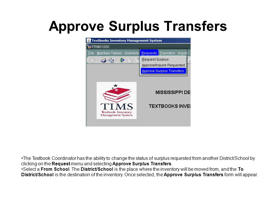 Approve Surplus Transfers The Textbook Coordinator has the ability to change the status of surplus requested from another District/School by clicking on the Request menu and selecting Approve Surplus Transfers.