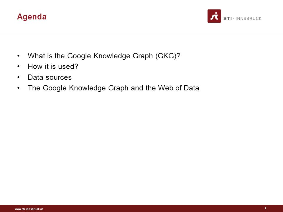 www.sti-innsbruck.at Agenda What is the Google Knowledge Graph (GKG).