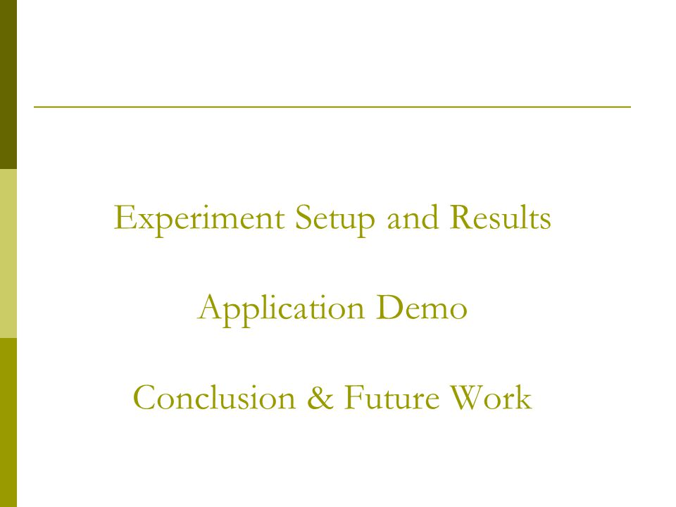 Experiment Setup and Results Application Demo Conclusion & Future Work