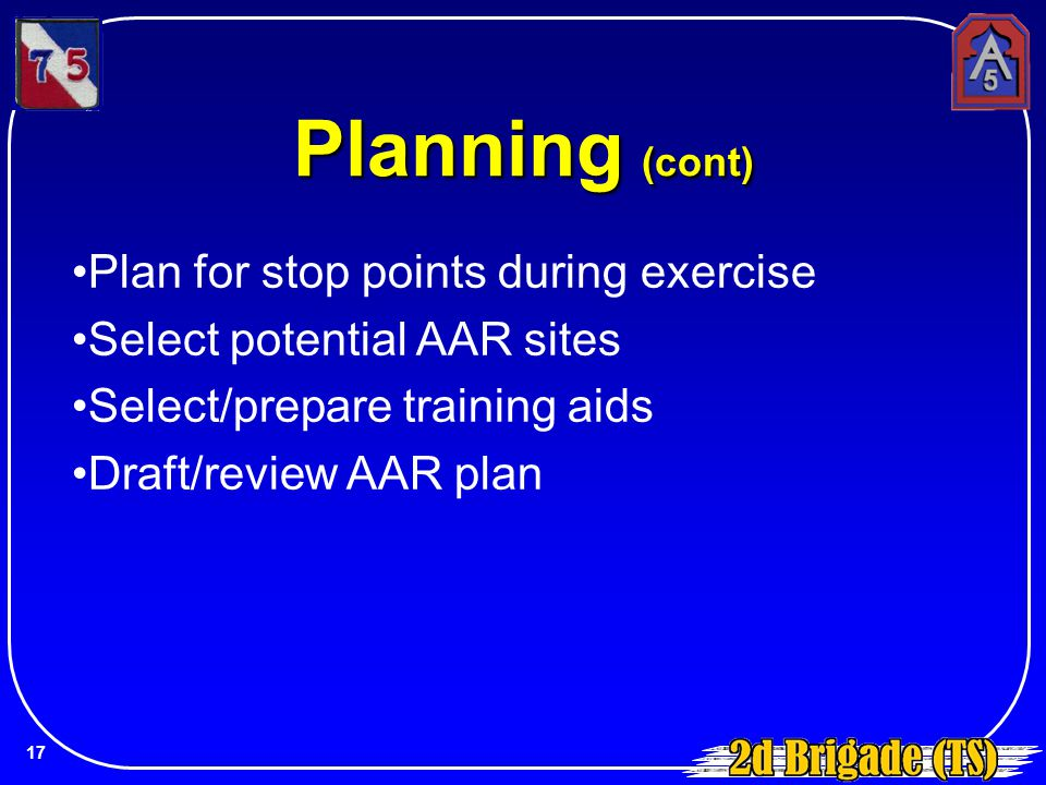 Plan for stop points during exercise Select potential AAR sites Select/prepare training aids Draft/review AAR plan Planning (cont) 17