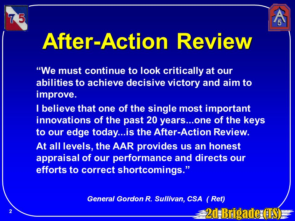 "After-Action Review ""We must continue to look critically at our abilities to achieve decisive victory and aim to improve. I believe that one of the si"
