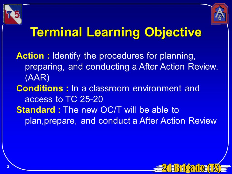 Action : Identify the procedures for planning, preparing, and conducting a After Action Review. (AAR) Conditions : In a classroom environment and acce