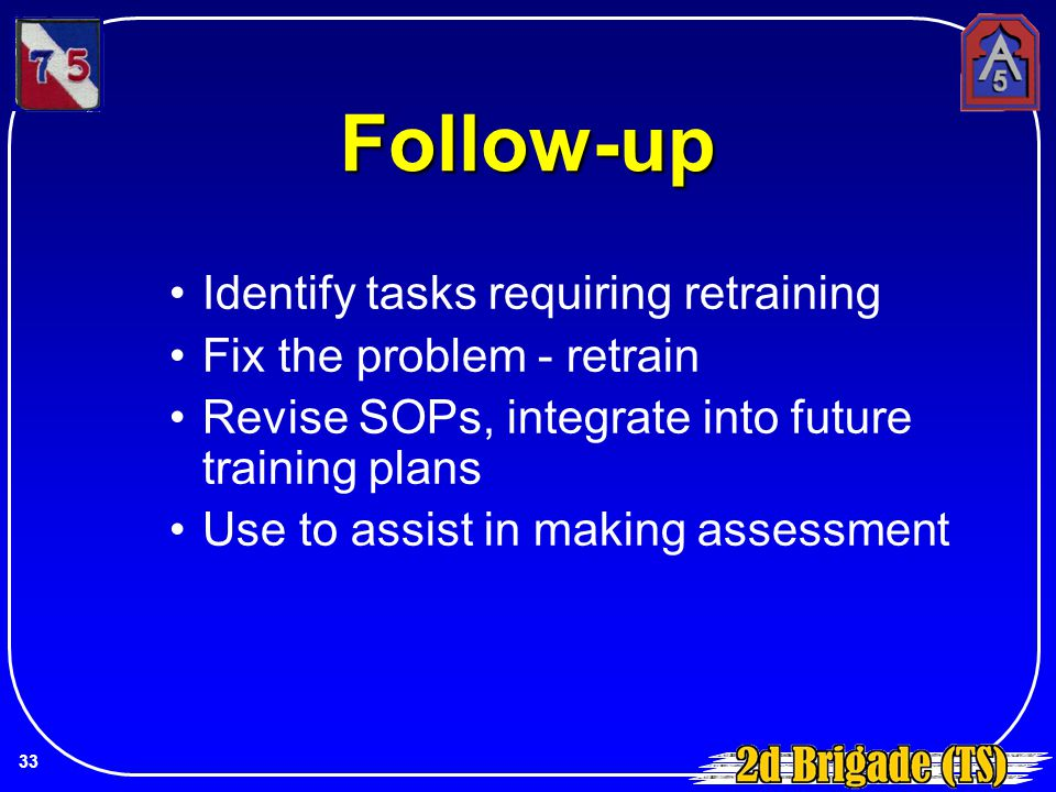 Follow-up Identify tasks requiring retraining Fix the problem - retrain Revise SOPs, integrate into future training plans Use to assist in making asse
