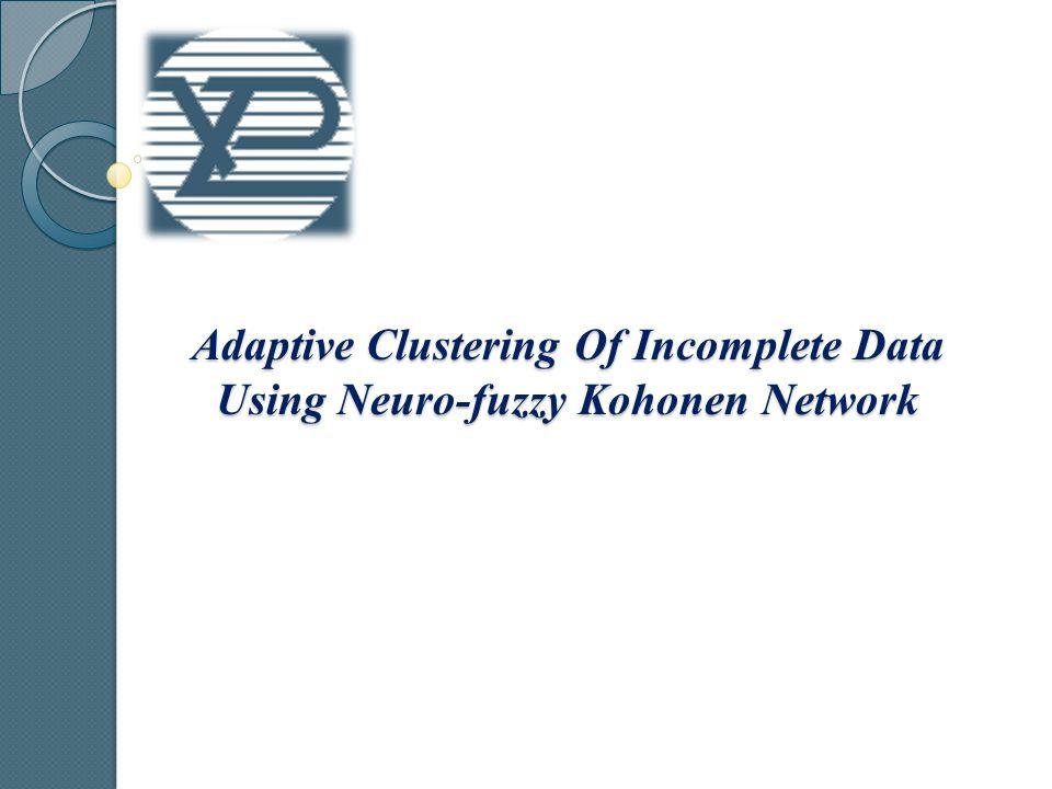 Adaptive Clustering Of Incomplete Data Using Neuro-fuzzy Kohonen Network