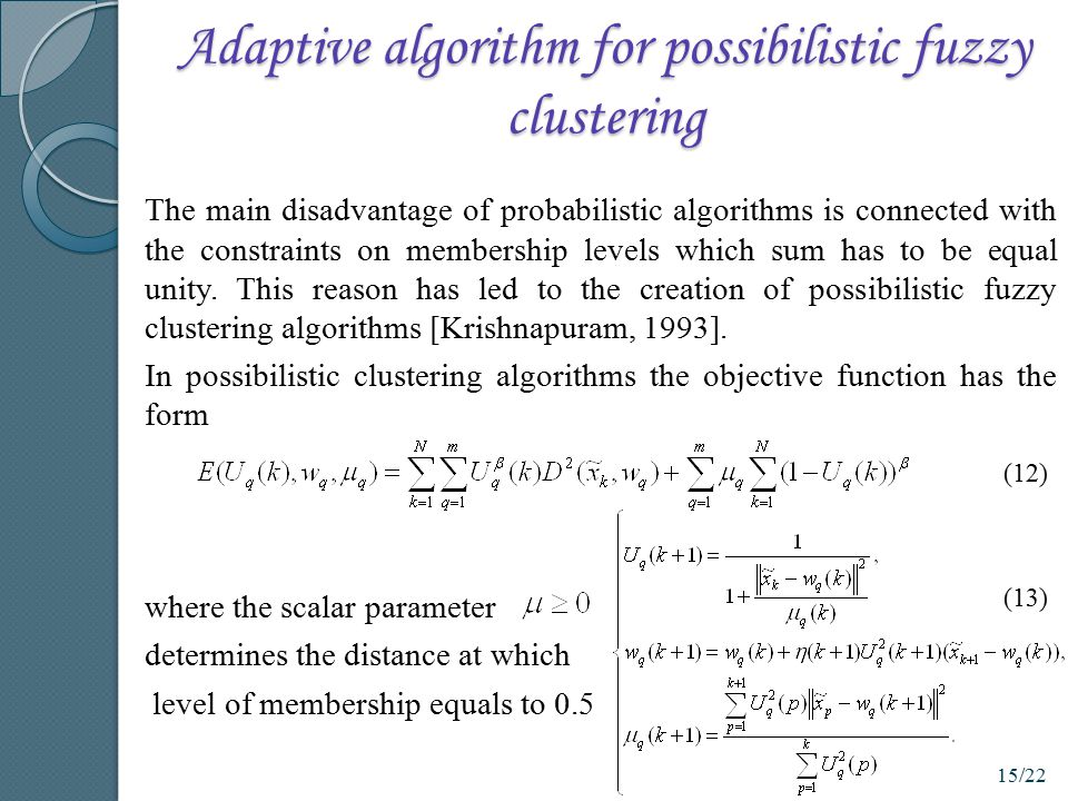 Adaptive algorithm for possibilistic fuzzy clustering The main disadvantage of probabilistic algorithms is connected with the constraints on membershi