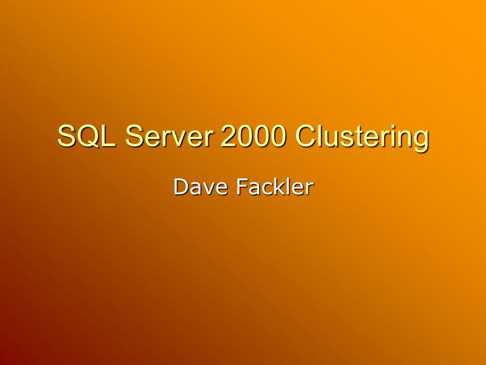 SQL Server 2000 Clustering Dave Fackler