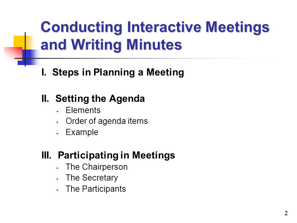 3 Conducting Interactive Meetings and Writing Minutes (cont'd) IV.