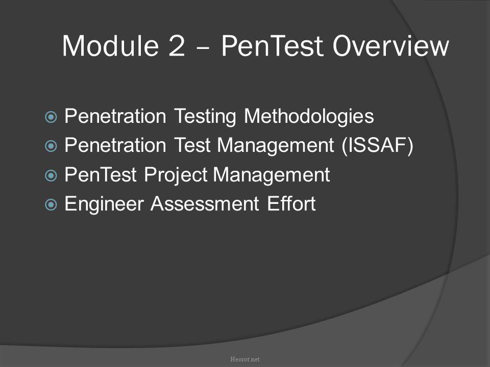 Module 2 – PenTest Overview  Penetration Testing Methodologies  Penetration Test Management (ISSAF)  PenTest Project Management  Engineer Assessm