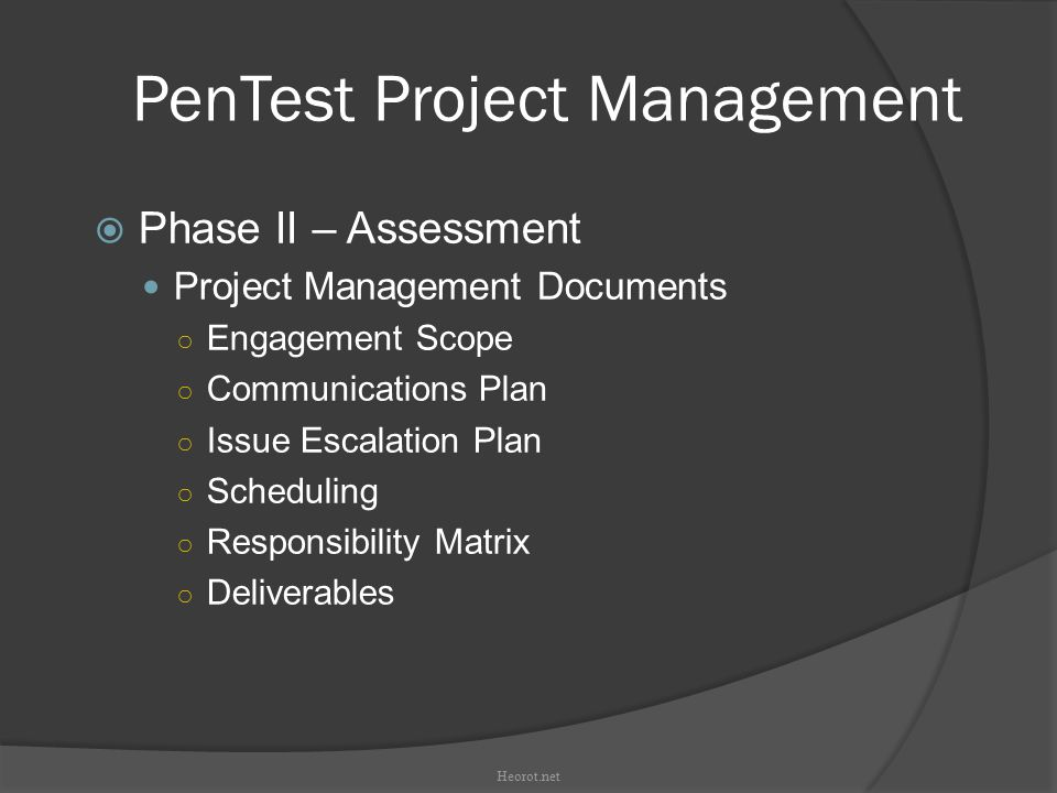 PenTest Project Management  Phase II – Assessment Project Management Documents ○ Engagement Scope ○ Communications Plan ○ Issue Escalation Plan ○ Sch