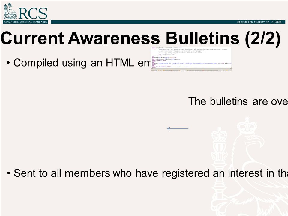 The bulletins are overseen by a Specialist Advisory Panel of clinicians Compiled using an HTML email editor Sent to all members who have registered an