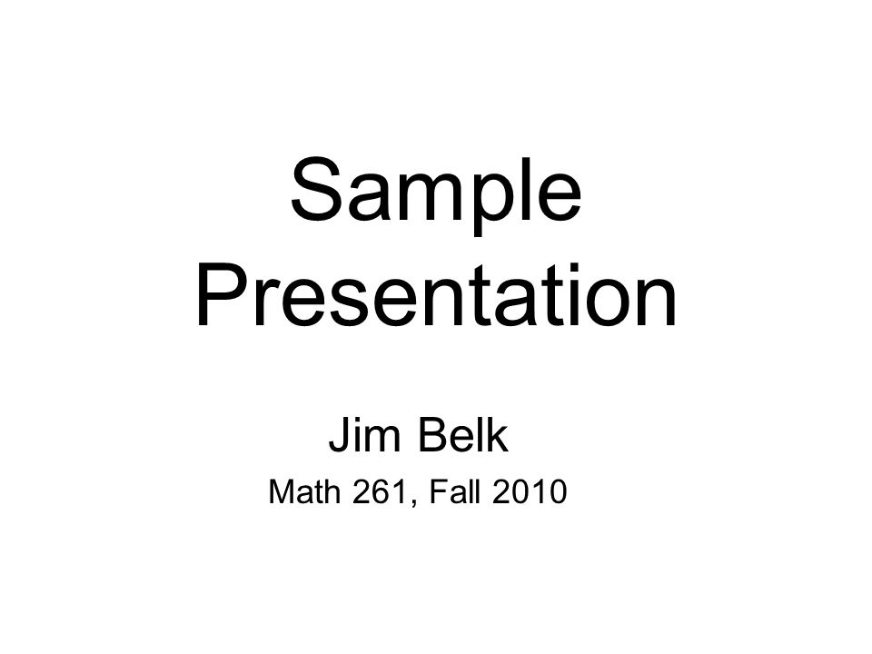 Sample Presentation Jim Belk Math 261, Fall 2010