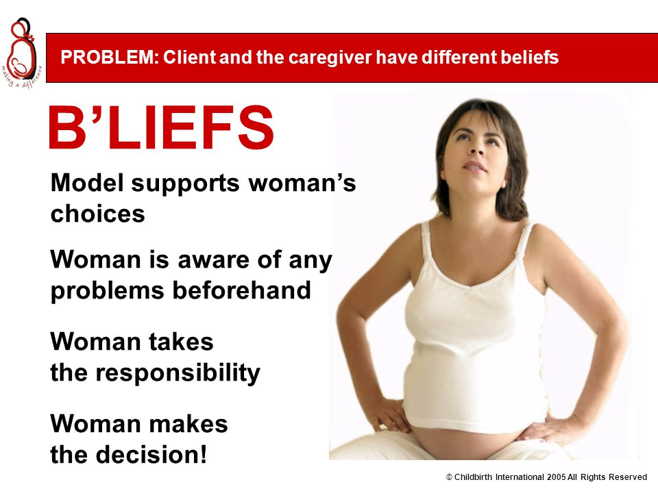 Model supports woman's choices Woman is aware of any problems beforehand Woman takes the responsibility Woman makes the decision.