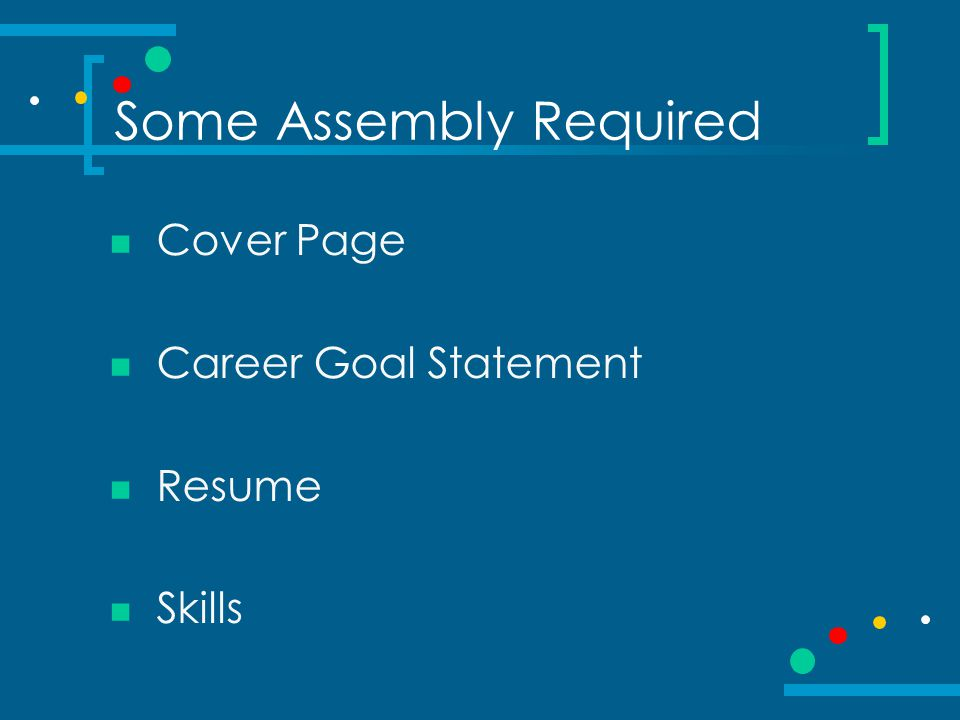Career Goal Statement Cornerstone of Skills Portfolio Concise and Specific Answers:  Why this career.