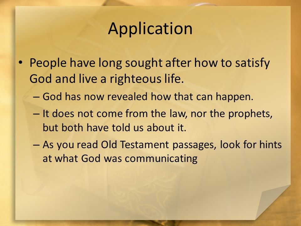 Application People have long sought after how to satisfy God and live a righteous life.