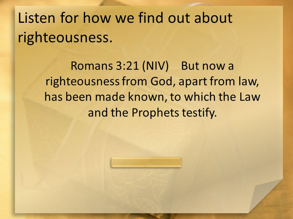 Listen for how we find out about righteousness.
