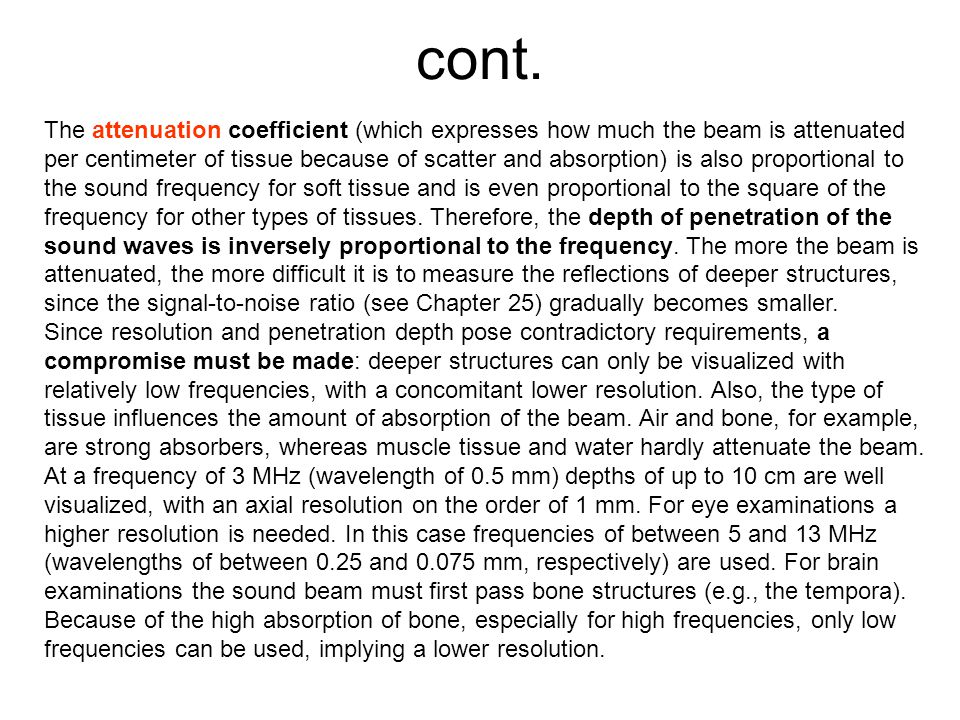 The attenuation coefficient (which expresses how much the beam is attenuated per centimeter of tissue because of scatter and absorption) is also propo