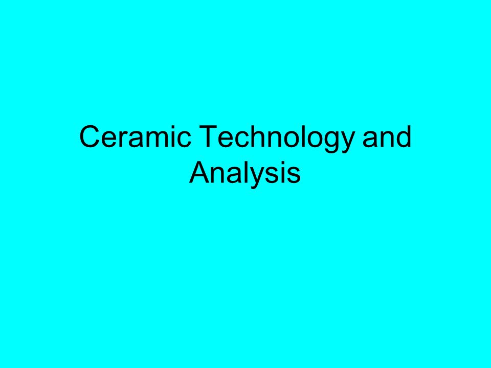 Ceramic Technology and Analysis