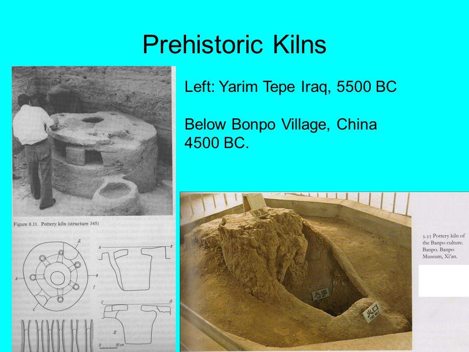 Prehistoric Kilns Left: Yarim Tepe Iraq, 5500 BC Below Bonpo Village, China 4500 BC.