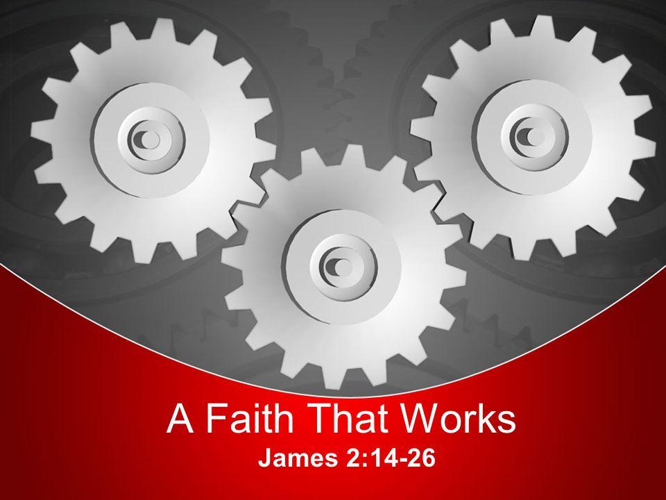 A Faith That Works James 2:14-26