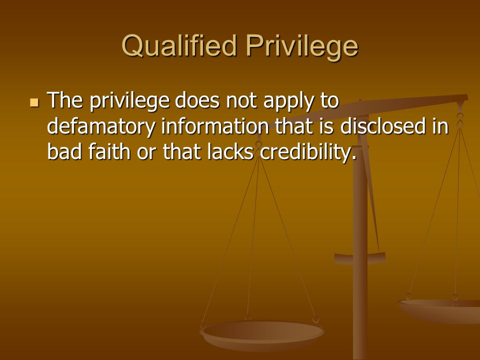The privilege does not apply to defamatory information that is disclosed in bad faith or that lacks credibility.
