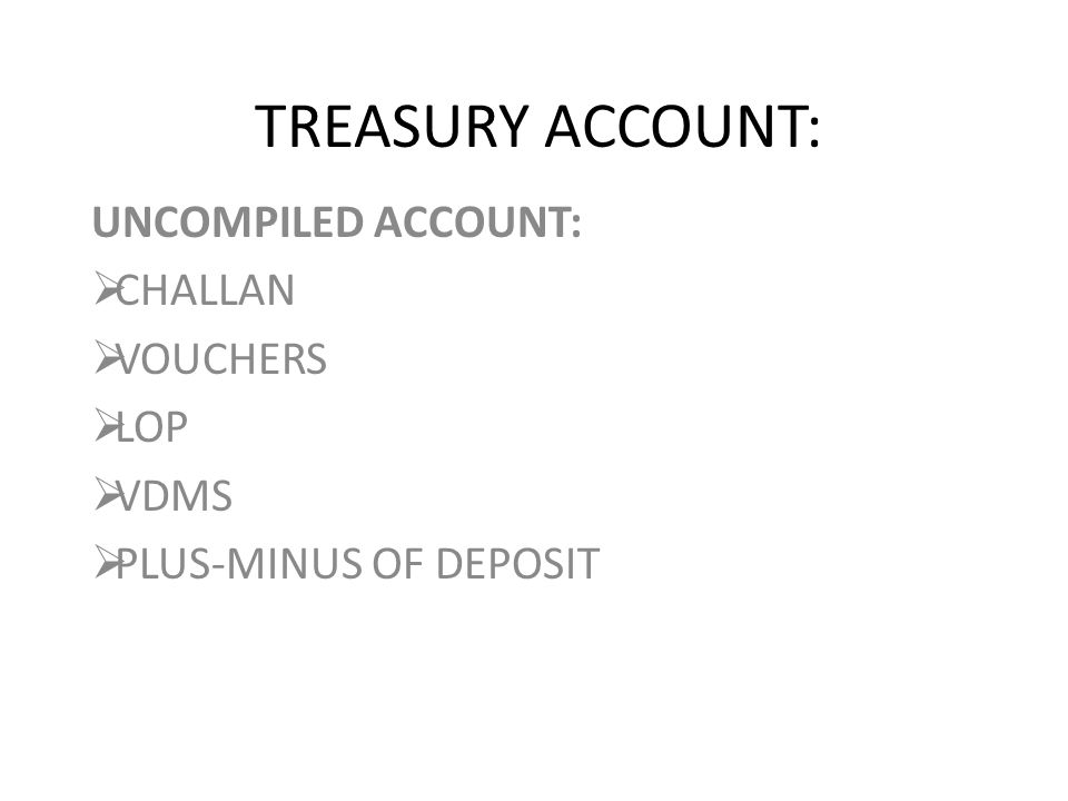 TREASURY ACCOUNT: UNCOMPILED ACCOUNT:  CHALLAN  VOUCHERS  LOP  VDMS  PLUS-MINUS OF DEPOSIT