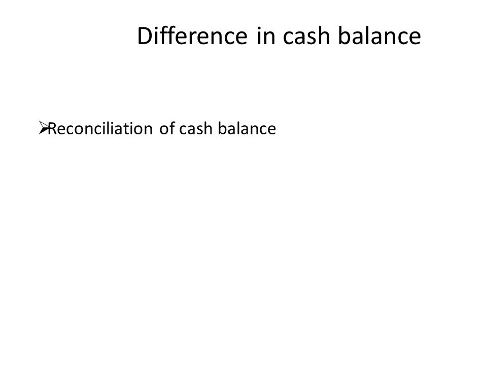 Reconciliation of cash balance Difference in cash balance