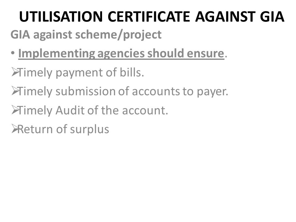 UTILISATION CERTIFICATE AGAINST GIA GIA against scheme/project Implementing agencies should ensure.