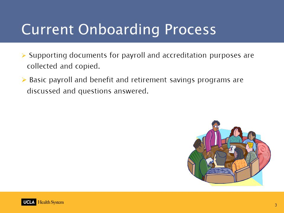 3 Current Onboarding Process  Supporting documents for payroll and accreditation purposes are collected and copied.