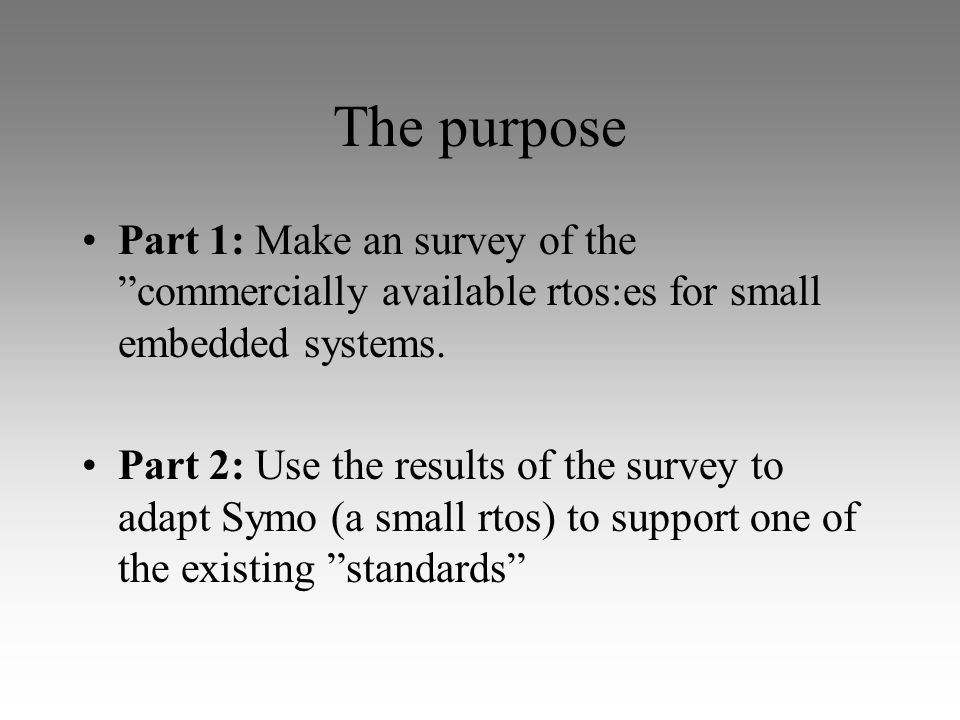The purpose Part 1: Make an survey of the commercially available rtos:es for small embedded systems.