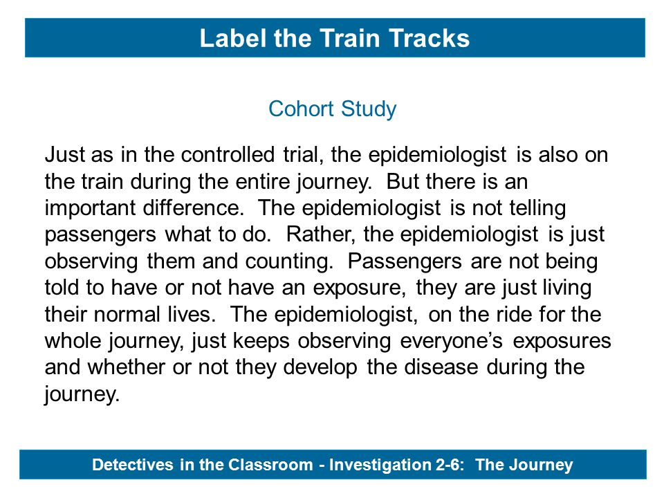 Just as in the controlled trial, the epidemiologist is also on the train during the entire journey.