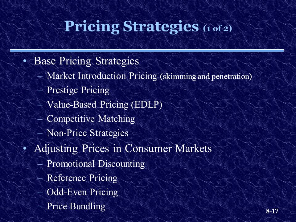 8-17 Pricing Strategies (1 of 2) Base Pricing Strategies –Market Introduction Pricing (skimming and penetration) –Prestige Pricing –Value-Based Pricin